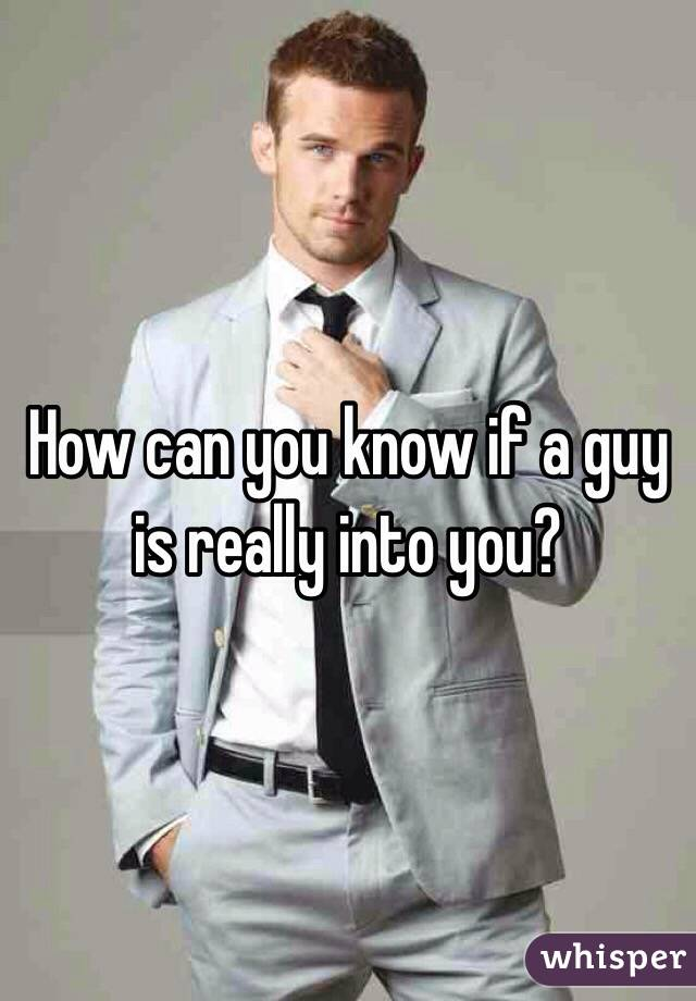 How can you know if a guy is really into you?