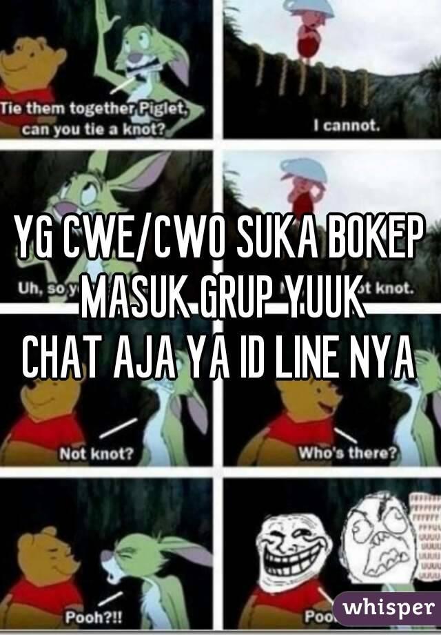 YG CWE/CWO SUKA BOKEP MASUK GRUP YUUK CHAT AJA YA ID LINE NYA