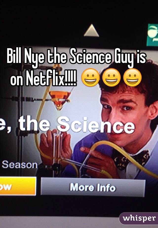 Bill Nye the Science Guy is on Netflix!!!! 😀😀😀