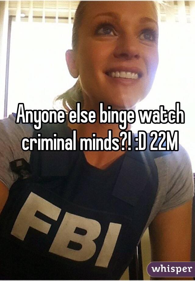 Anyone else binge watch criminal minds?! :D 22M