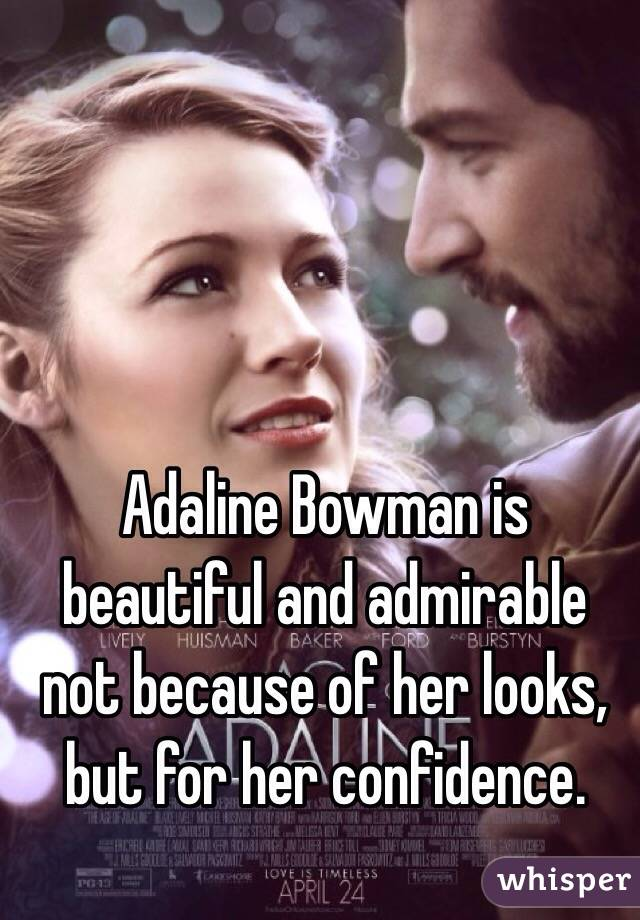 Adaline Bowman is beautiful and admirable not because of her looks, but for her confidence.