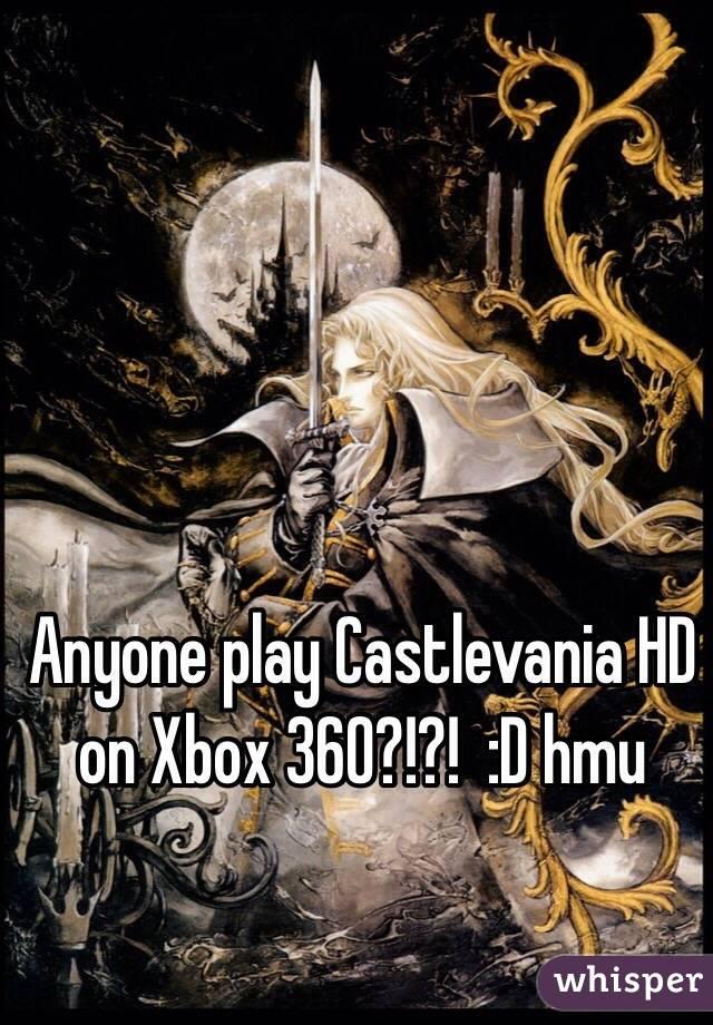 Anyone play Castlevania HD on Xbox 360?!?!  :D hmu