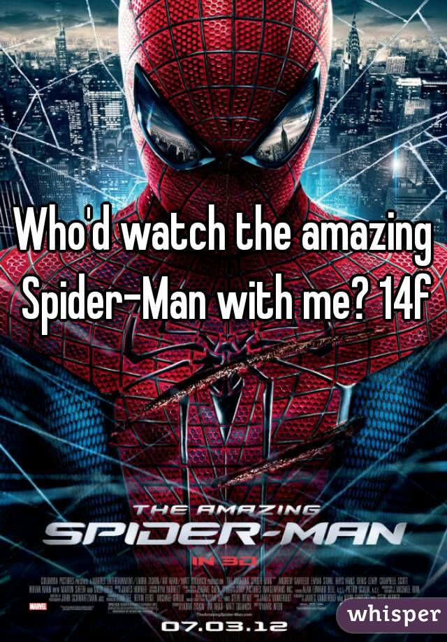 Who'd watch the amazing Spider-Man with me? 14f