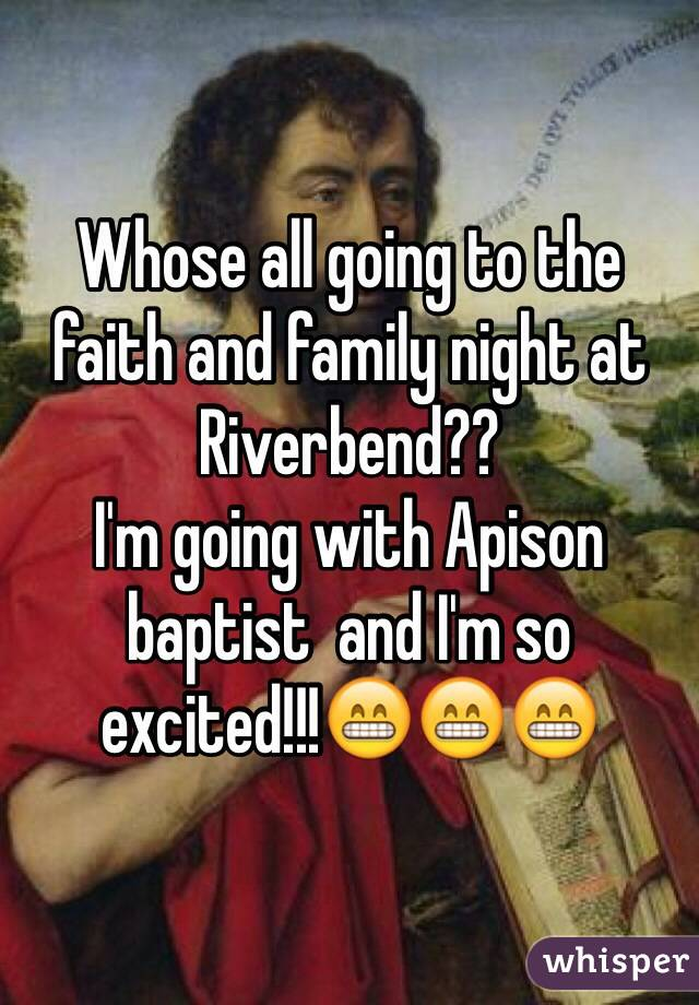 Whose all going to the faith and family night at Riverbend?? I'm going with Apison baptist  and I'm so excited!!!😁😁😁