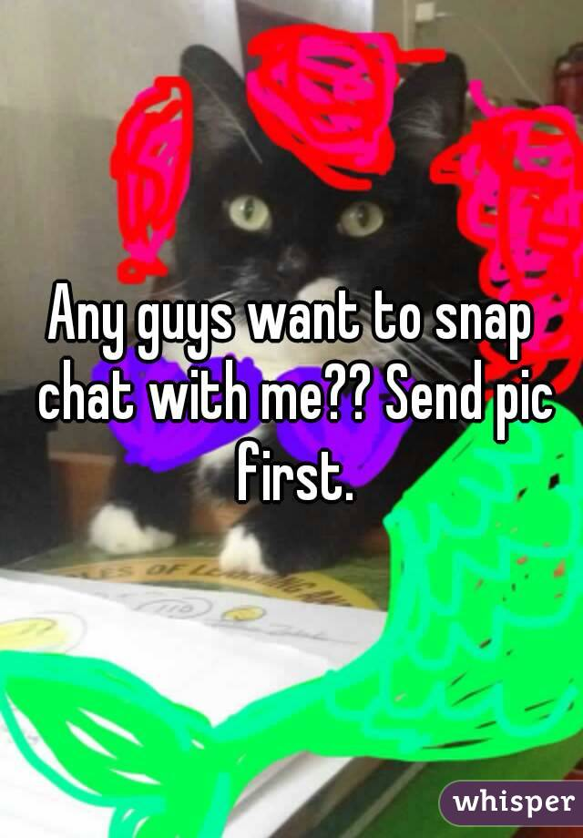 Any guys want to snap chat with me?? Send pic first.