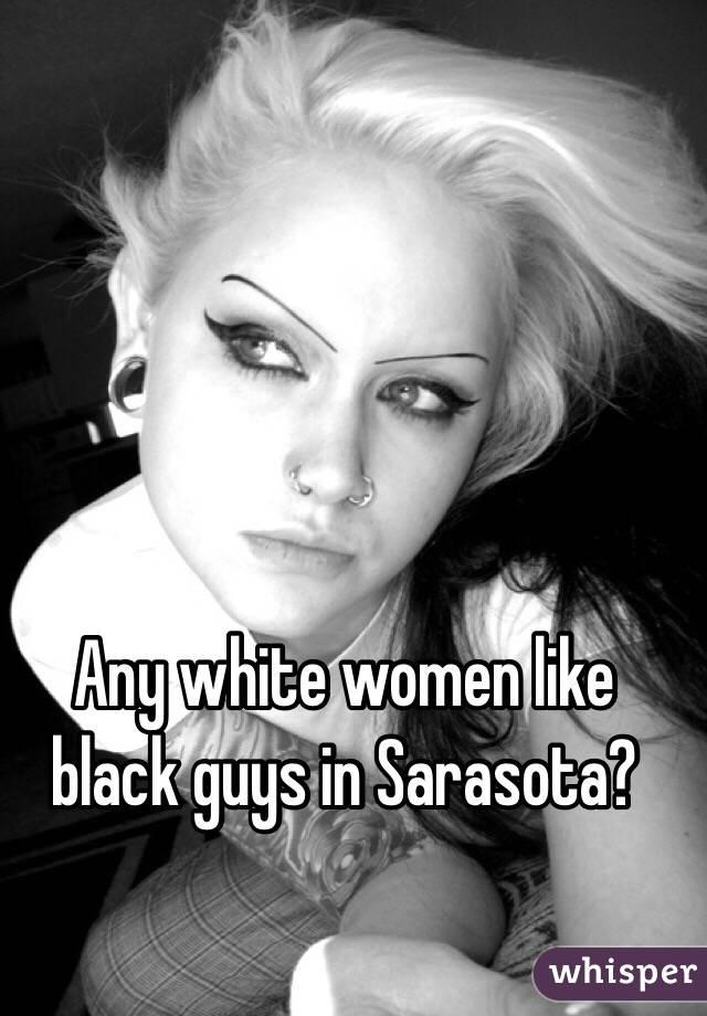 Any white women like black guys in Sarasota?