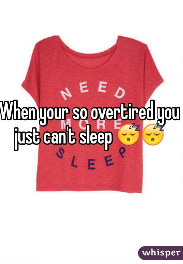 When your so overtired you just can't sleep 😴😴