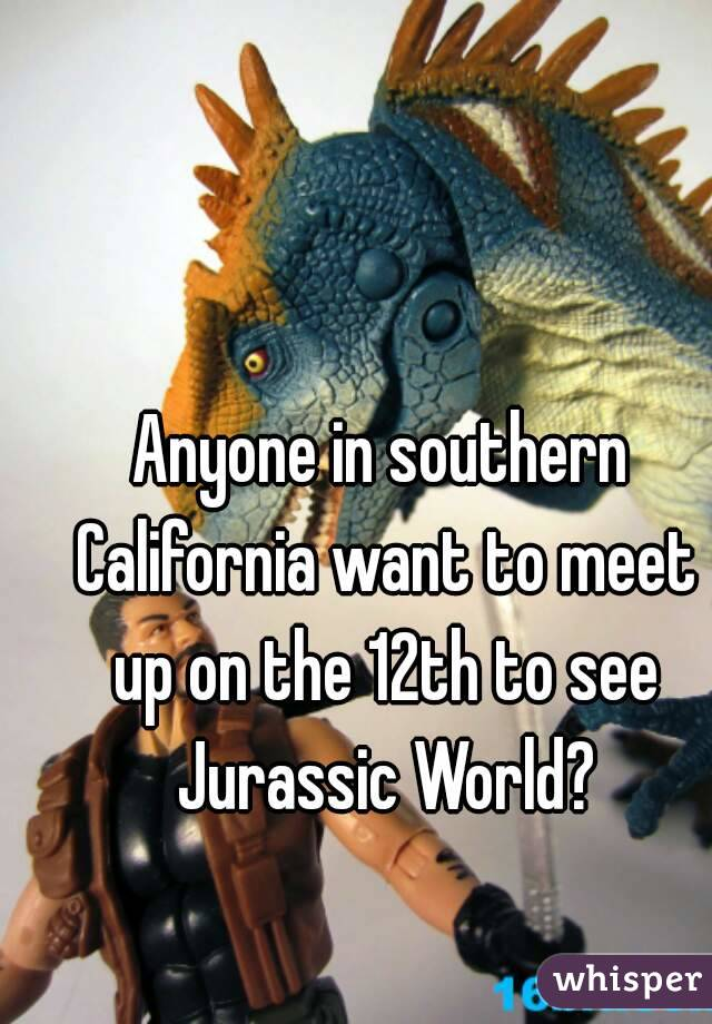 Anyone in southern California want to meet up on the 12th to see Jurassic World?
