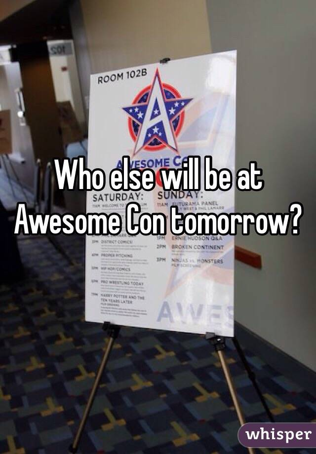 Who else will be at Awesome Con tomorrow?