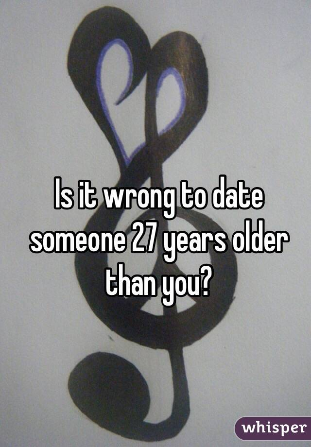 Is it wrong to date someone 27 years older than you?
