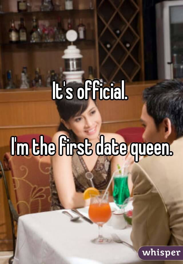 It's official.   I'm the first date queen.