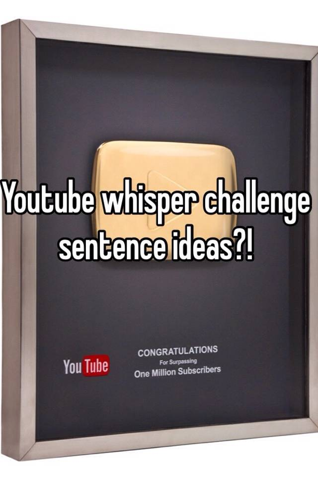 Youtube Whisper Challenge Sentence Ideas