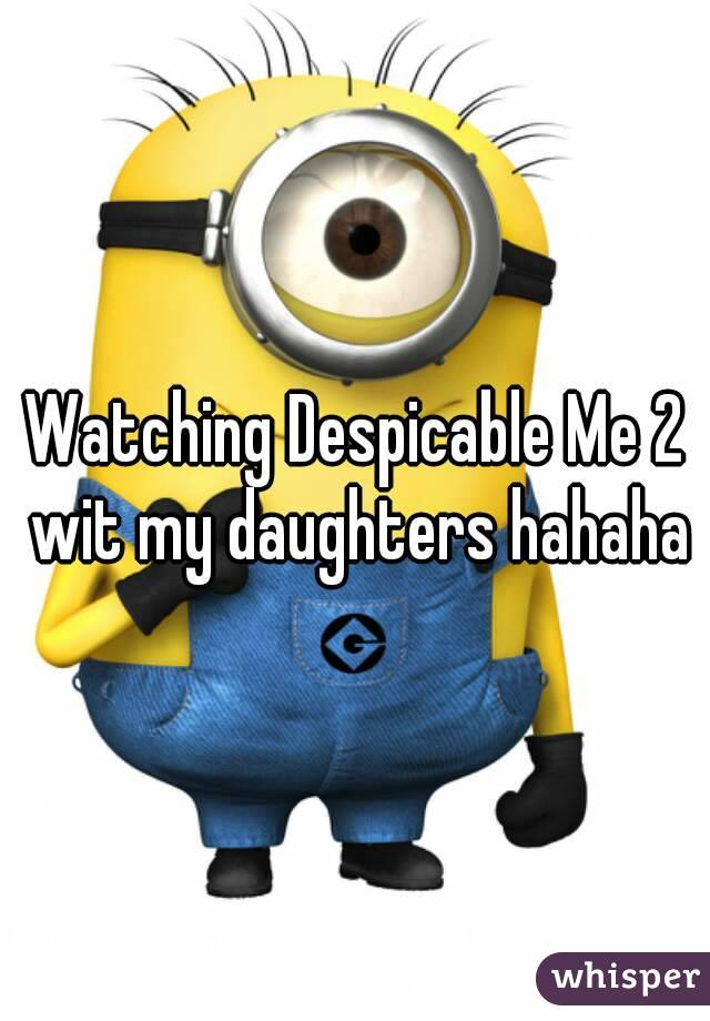 Watching Despicable Me 2 wit my daughters hahaha