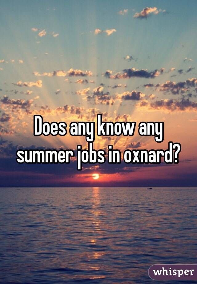Does any know any summer jobs in oxnard?