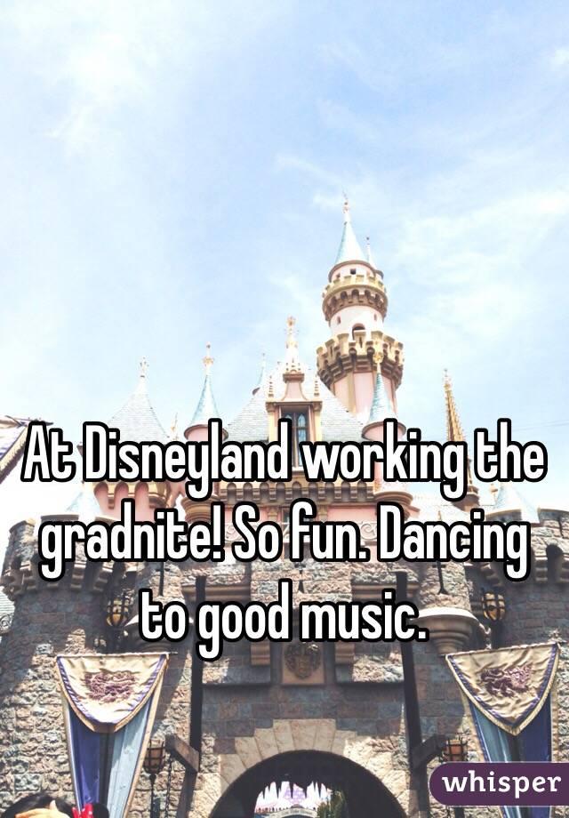 At Disneyland working the gradnite! So fun. Dancing to good music.