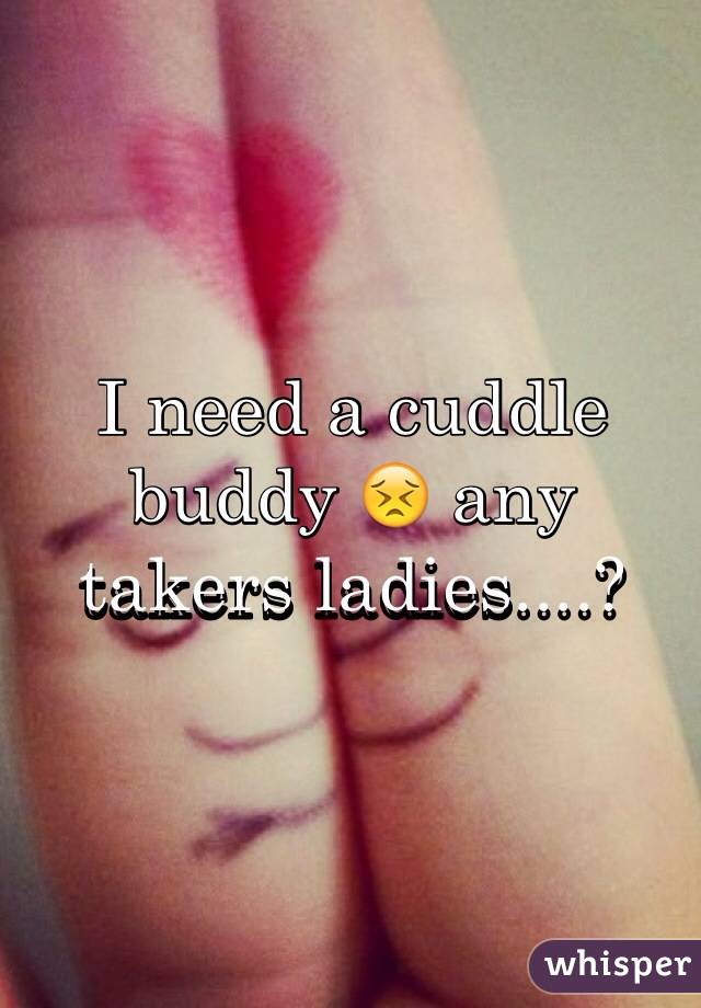 I need a cuddle buddy 😣 any takers ladies....?
