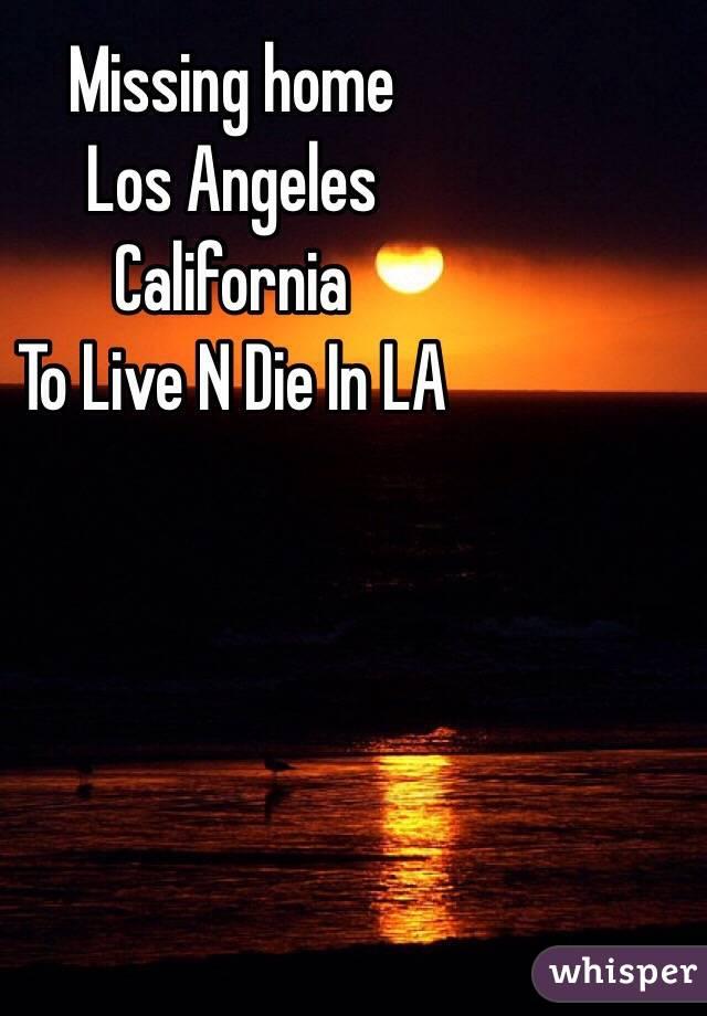 Missing home Los Angeles  California  To Live N Die In LA
