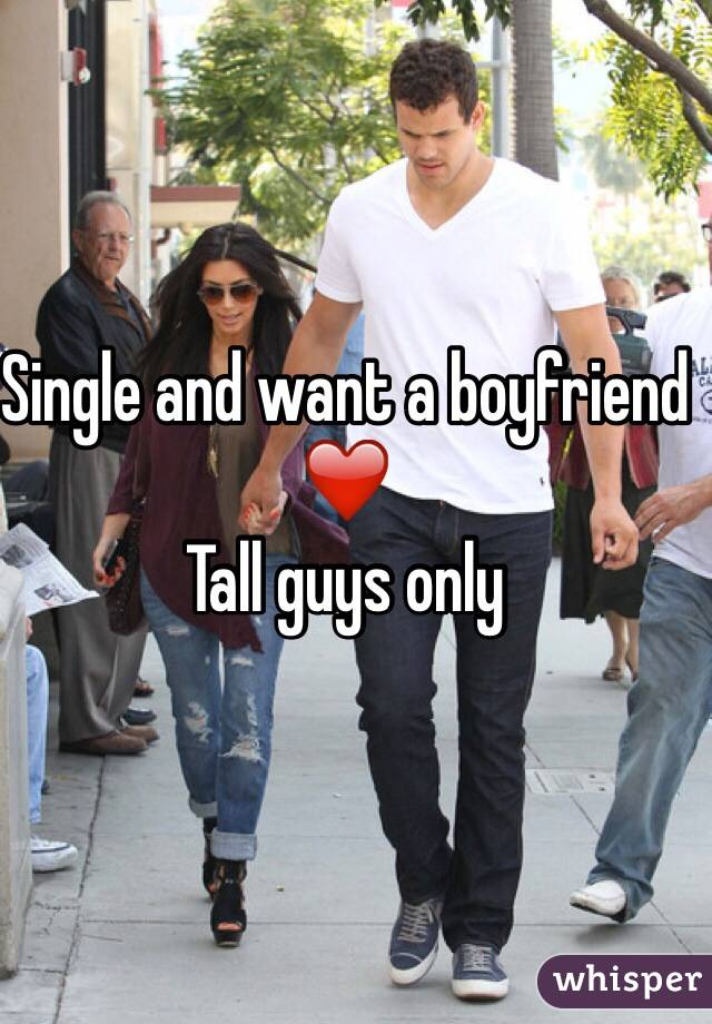 Single and want a boyfriend ❤️ Tall guys only