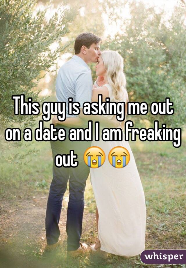 This guy is asking me out on a date and I am freaking out 😭😭