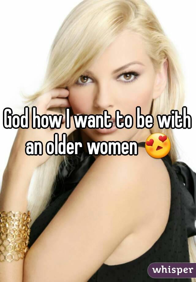 God how I want to be with an older women 😍