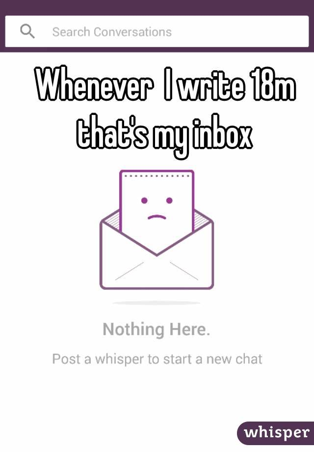 Whenever  I write 18m that's my inbox