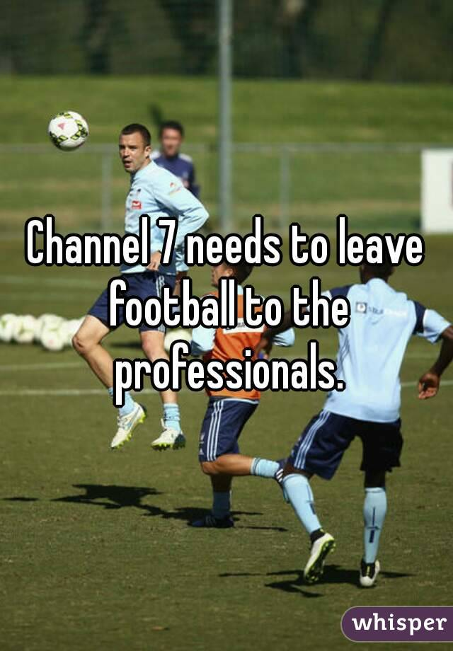Channel 7 needs to leave football to the professionals.