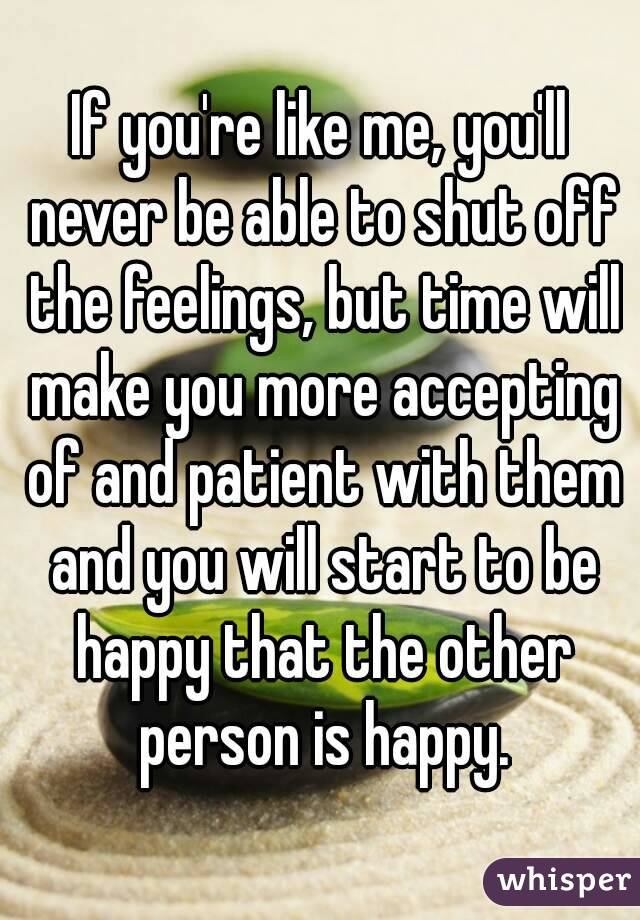 If you're like me, you'll never be able to shut off the feelings, but time will make you more accepting of and patient with them and you will start to be happy that the other person is happy.