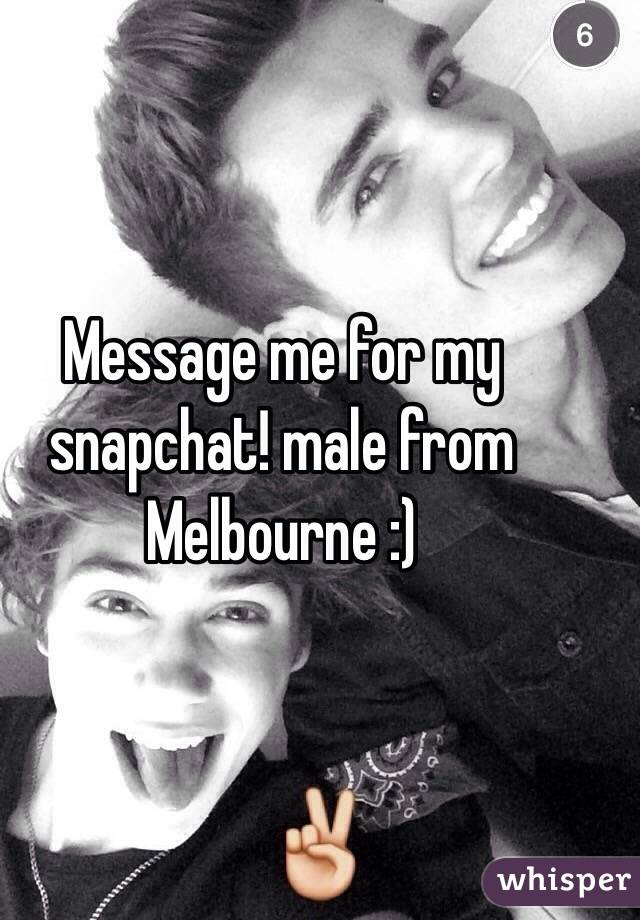 Message me for my snapchat! male from Melbourne :)
