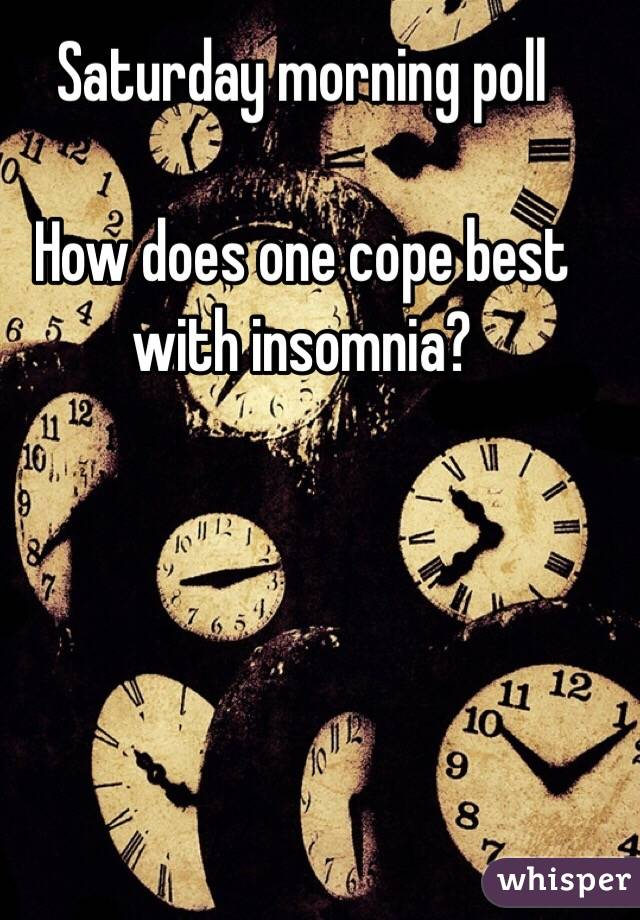 Saturday morning poll  How does one cope best with insomnia?