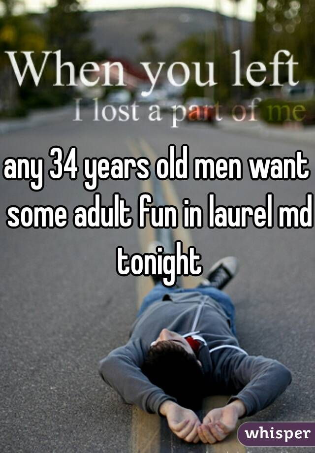 any 34 years old men want some adult fun in laurel md tonight