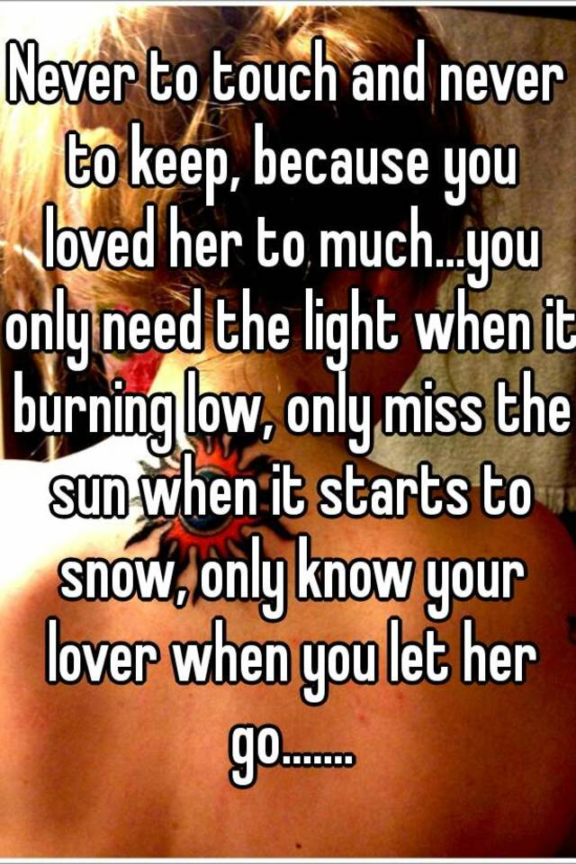 only know your lover when you let it go