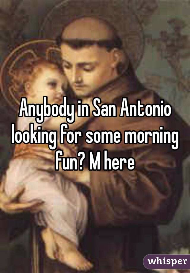 Anybody in San Antonio looking for some morning fun? M here