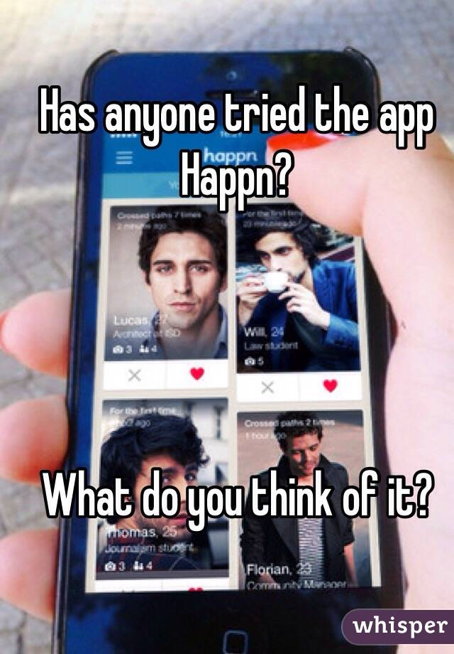 Has anyone tried the app Happn?     What do you think of it?