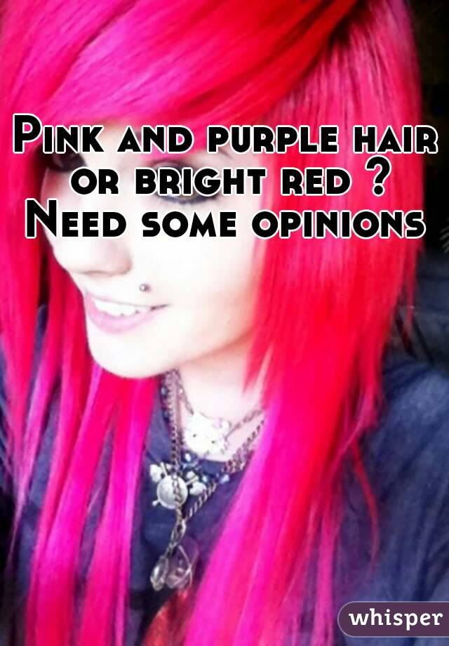 Pink and purple hair or bright red ? Need some opinions