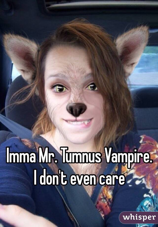 Imma Mr. Tumnus Vampire. I don't even care
