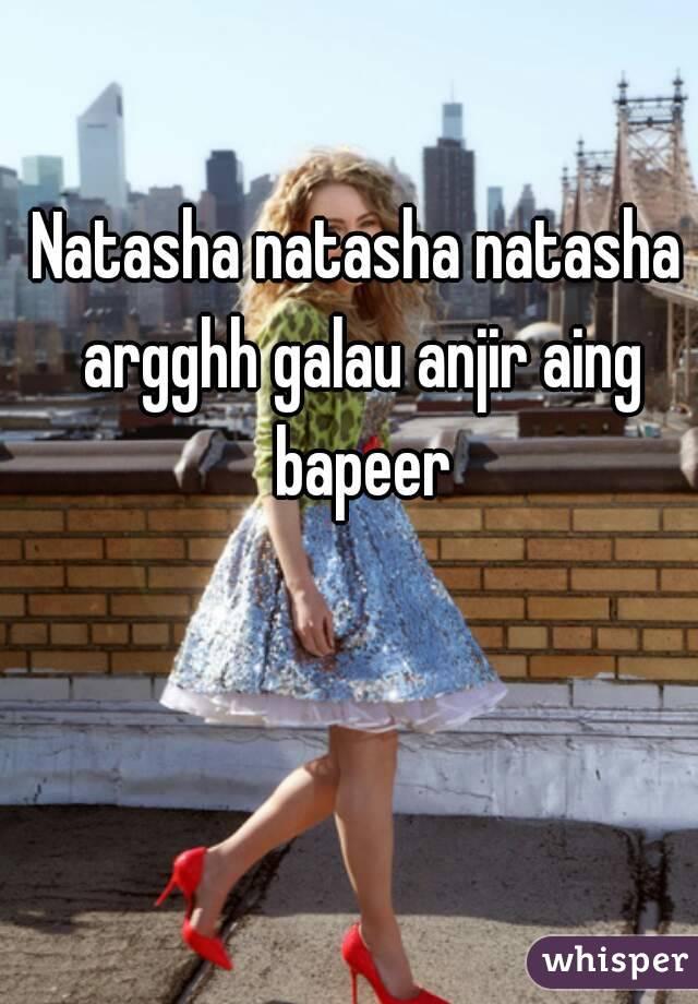 Natasha natasha natasha argghh galau anjir aing bapeer