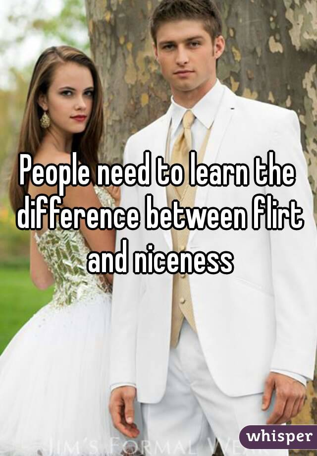 People need to learn the difference between flirt and niceness