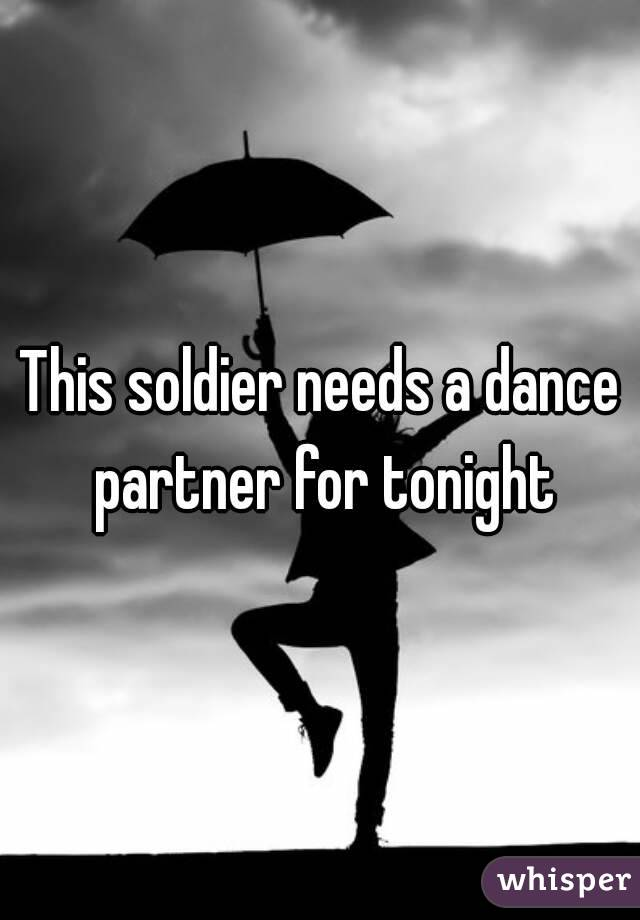 This soldier needs a dance partner for tonight