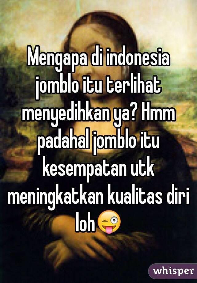 Mengapa di indonesia jomblo itu terlihat menyedihkan ya? Hmm padahal jomblo itu kesempatan utk meningkatkan kualitas diri loh😜