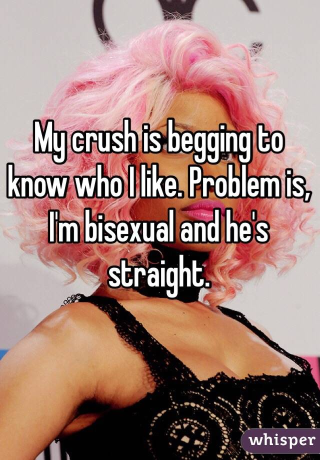 My crush is begging to know who I like. Problem is, I'm bisexual and he's straight.