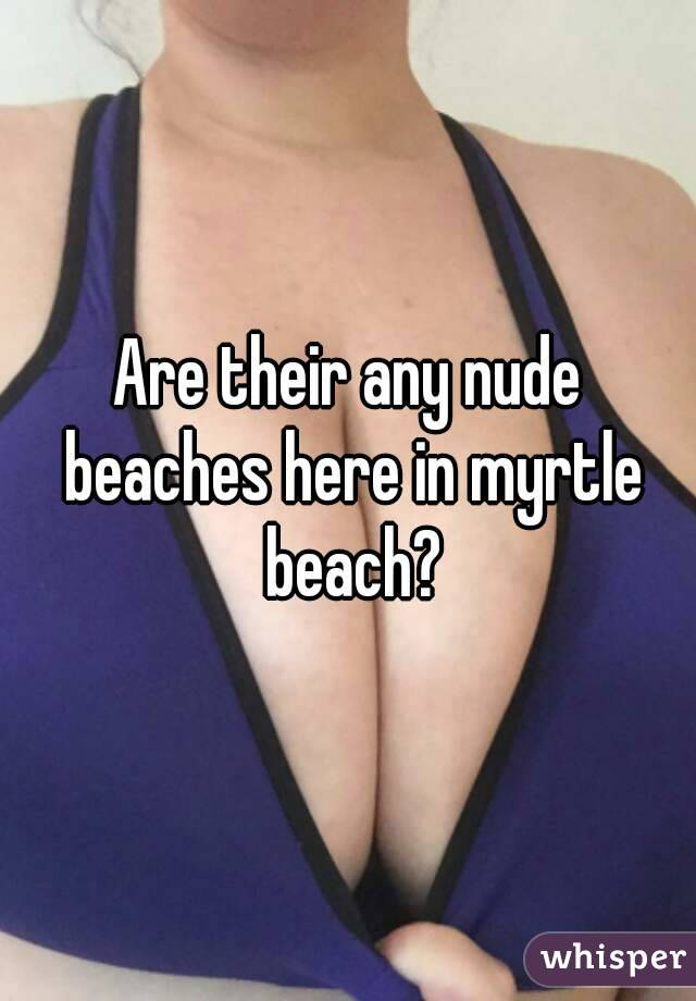 Are their any nude beaches here in myrtle beach?
