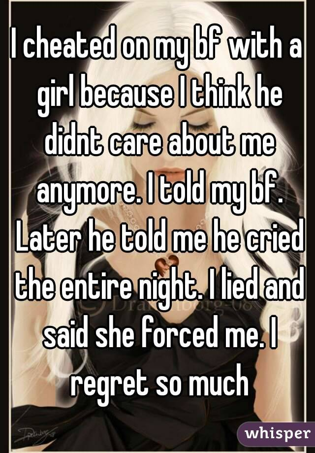 I cheated on my bf with a girl because I think he didnt care