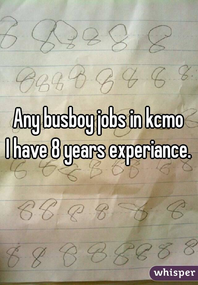 Any busboy jobs in kcmo I have 8 years experiance.