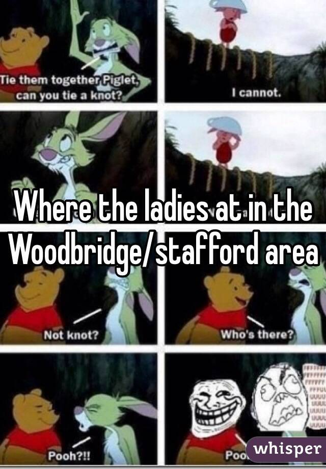 Where the ladies at in the Woodbridge/stafford area