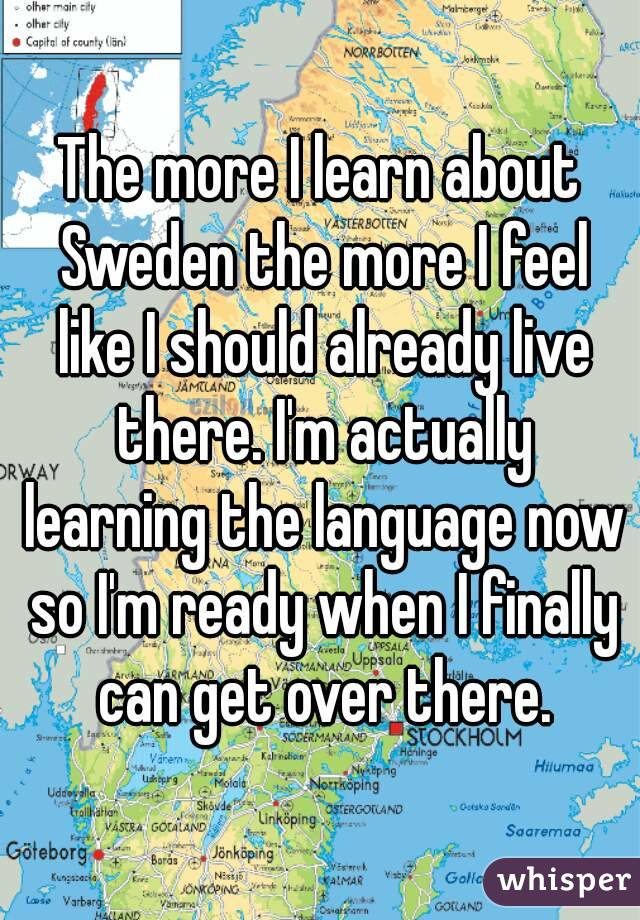 The more I learn about Sweden the more I feel like I should already live there. I'm actually learning the language now so I'm ready when I finally can get over there.