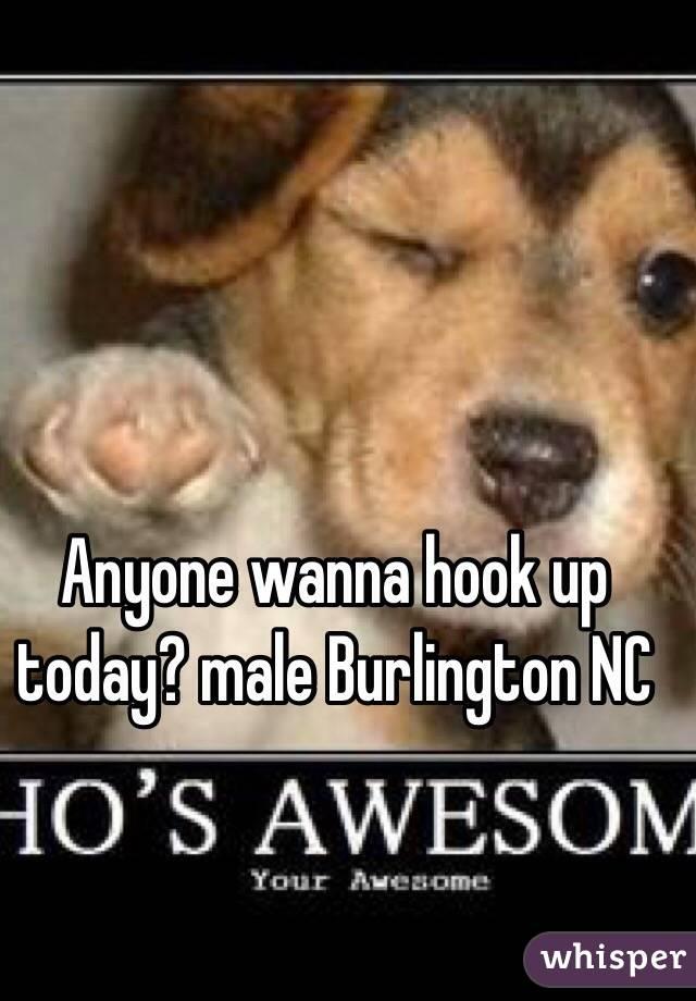 Anyone wanna hook up today? male Burlington NC