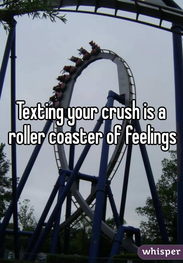 Texting your crush is a roller coaster of feelings