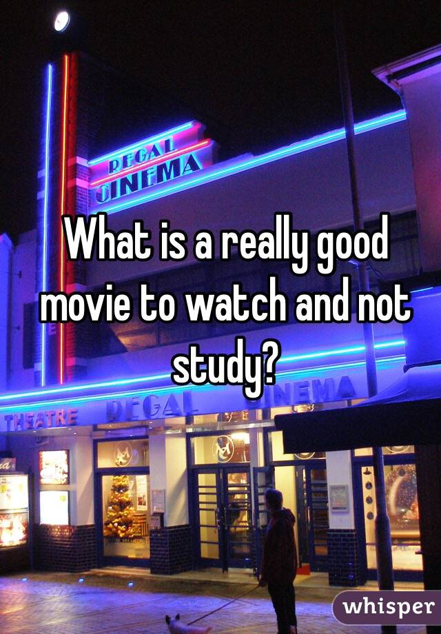 What is a really good movie to watch and not study?