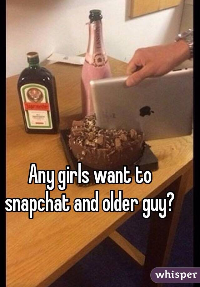 Any girls want to snapchat and older guy?