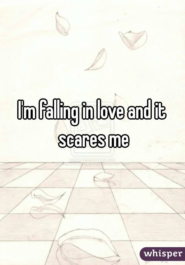 I'm falling in love and it scares me